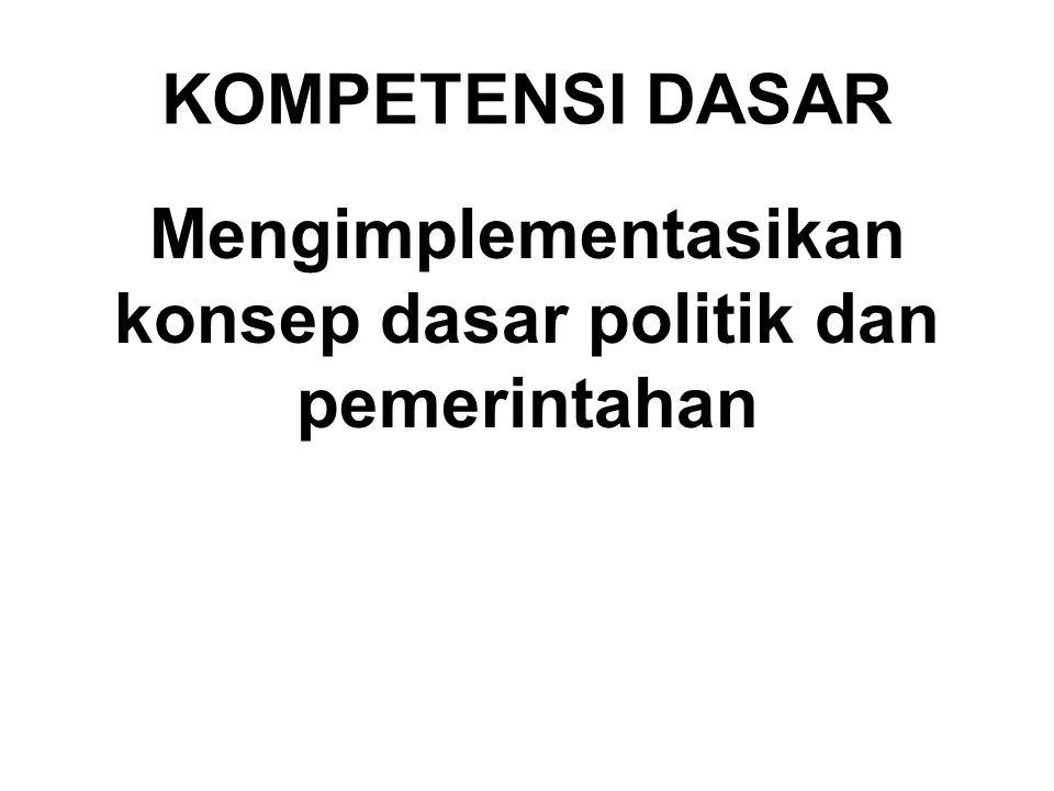 Mengimplementasikan konsep dasar politik dan pemerintahan