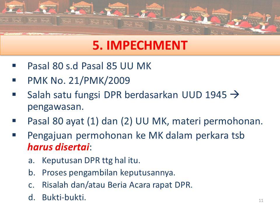 5. IMPECHMENT Pasal 80 s.d Pasal 85 UU MK PMK No. 21/PMK/2009