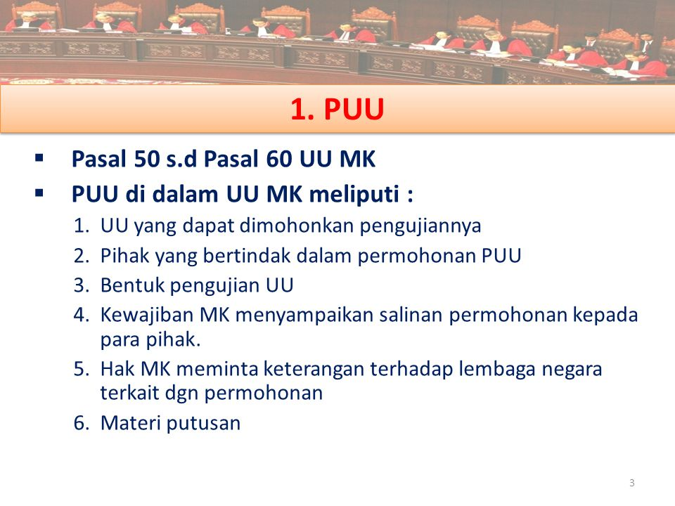 1. PUU Pasal 50 s.d Pasal 60 UU MK PUU di dalam UU MK meliputi :
