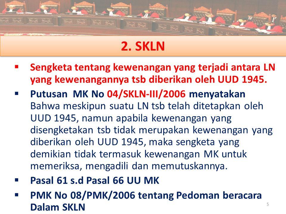 2. SKLN Sengketa tentang kewenangan yang terjadi antara LN yang kewenangannya tsb diberikan oleh UUD 1945.