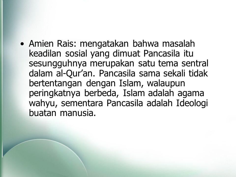 Amien Rais: mengatakan bahwa masalah keadilan sosial yang dimuat Pancasila itu sesungguhnya merupakan satu tema sentral dalam al-Qur'an.