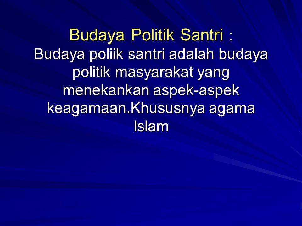 Budaya Politik Santri : Budaya poliik santri adalah budaya politik masyarakat yang menekankan aspek-aspek keagamaan.Khususnya agama Islam