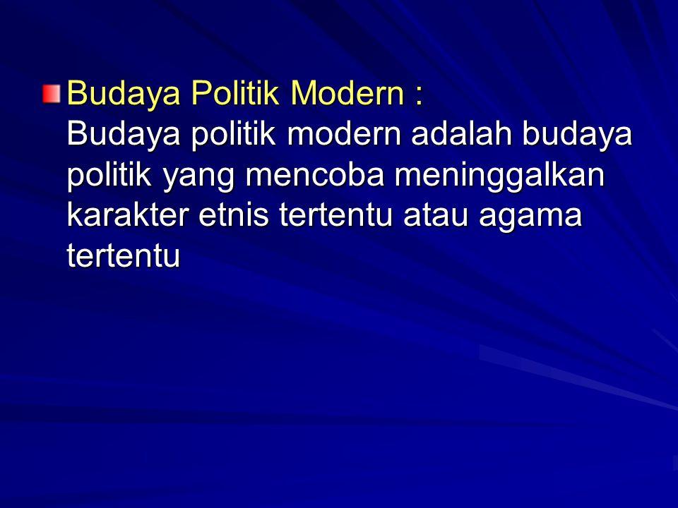 Budaya Politik Modern : Budaya politik modern adalah budaya politik yang mencoba meninggalkan karakter etnis tertentu atau agama tertentu