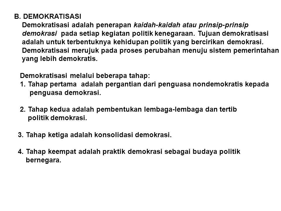 B. DEMOKRATISASI Demokratisasi adalah penerapan kaidah-kaidah atau prinsip-prinsip.