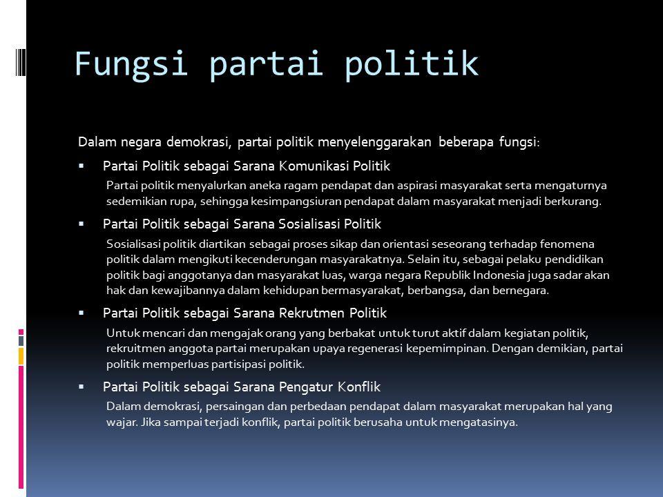 Fungsi partai politik Dalam negara demokrasi, partai politik menyelenggarakan beberapa fungsi: Partai Politik sebagai Sarana Komunikasi Politik.