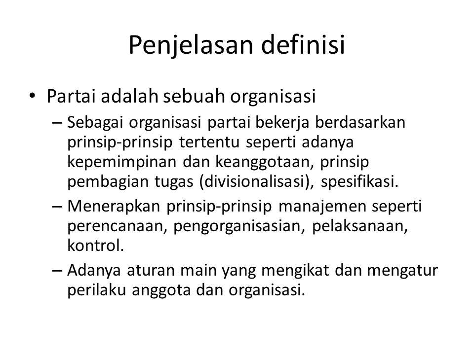 Penjelasan definisi Partai adalah sebuah organisasi