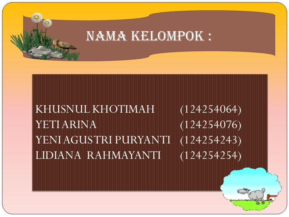NAMA KELOMPOK : KHUSNUL KHOTIMAH (124254064) YETI ARINA (124254076)