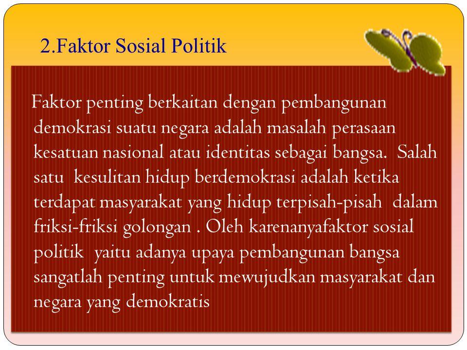 2.Faktor Sosial Politik
