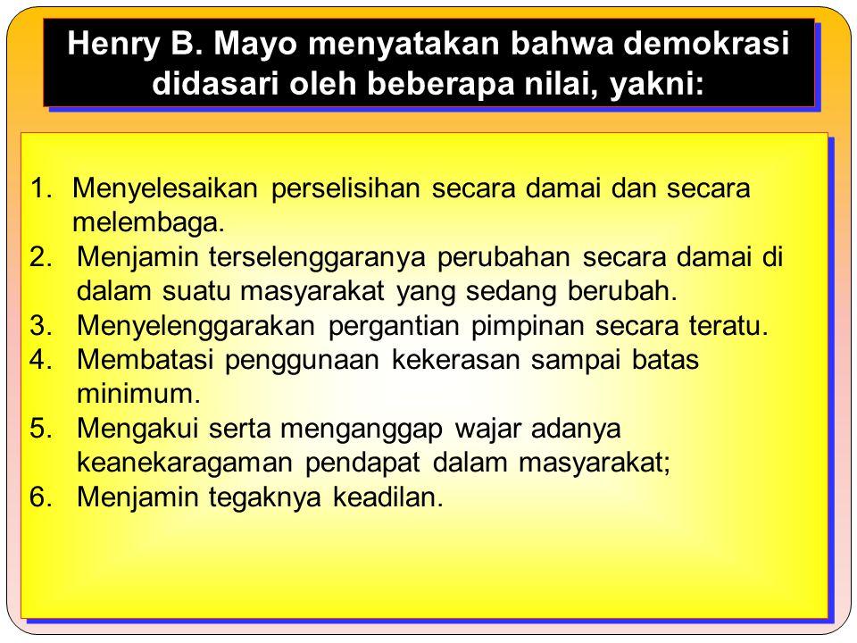 Henry B. Mayo menyatakan bahwa demokrasi didasari oleh beberapa nilai, yakni:
