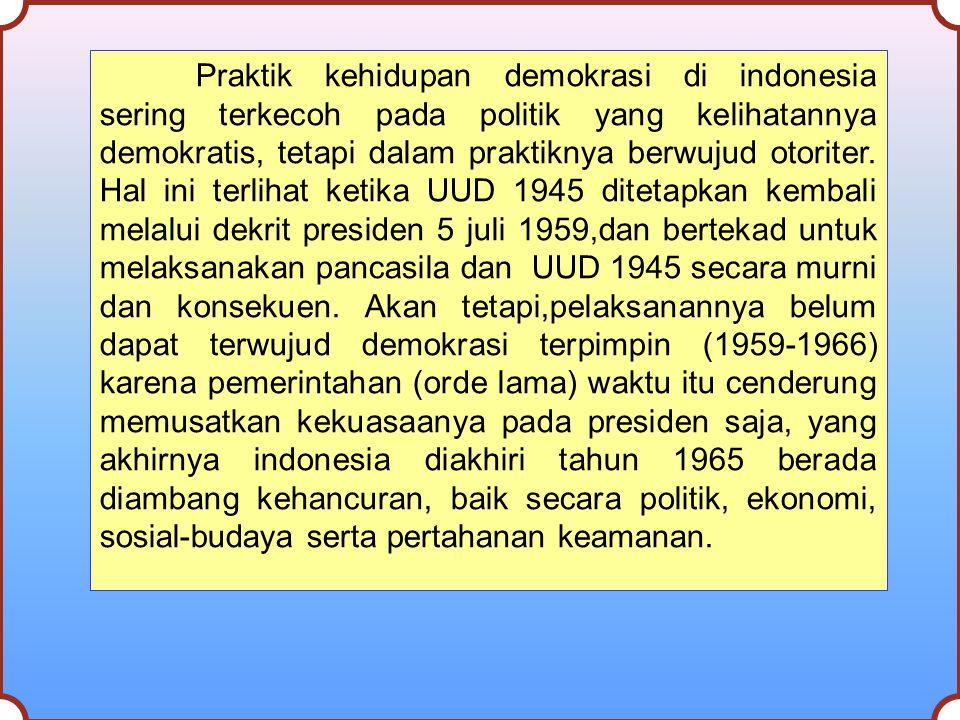 Praktik kehidupan demokrasi di indonesia sering terkecoh pada politik yang kelihatannya demokratis, tetapi dalam praktiknya berwujud otoriter.