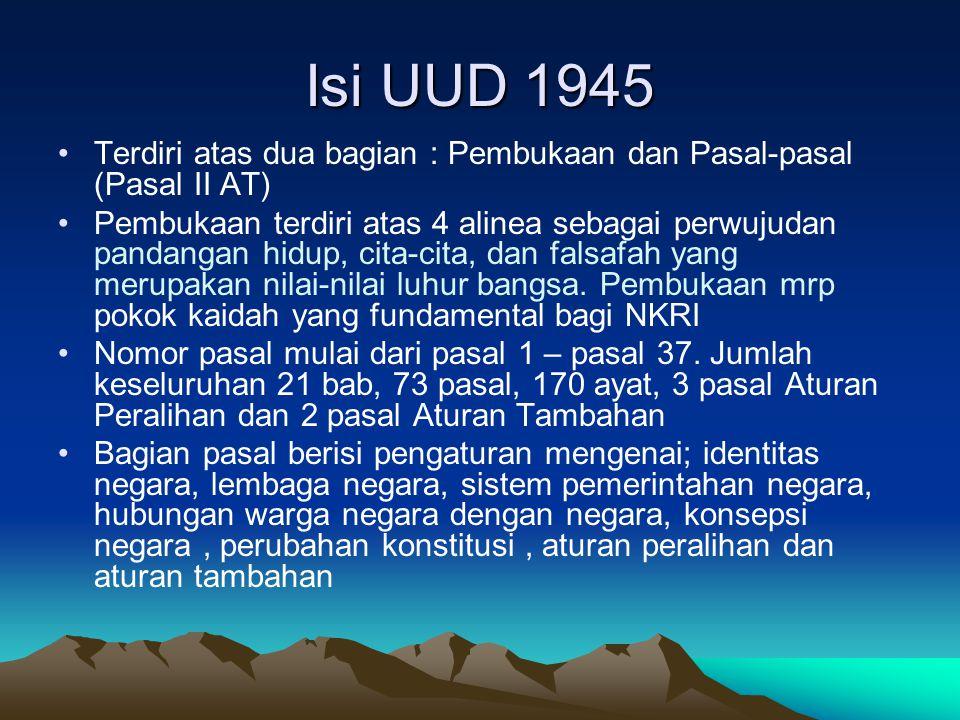 Isi UUD 1945 Terdiri atas dua bagian : Pembukaan dan Pasal-pasal (Pasal II AT)