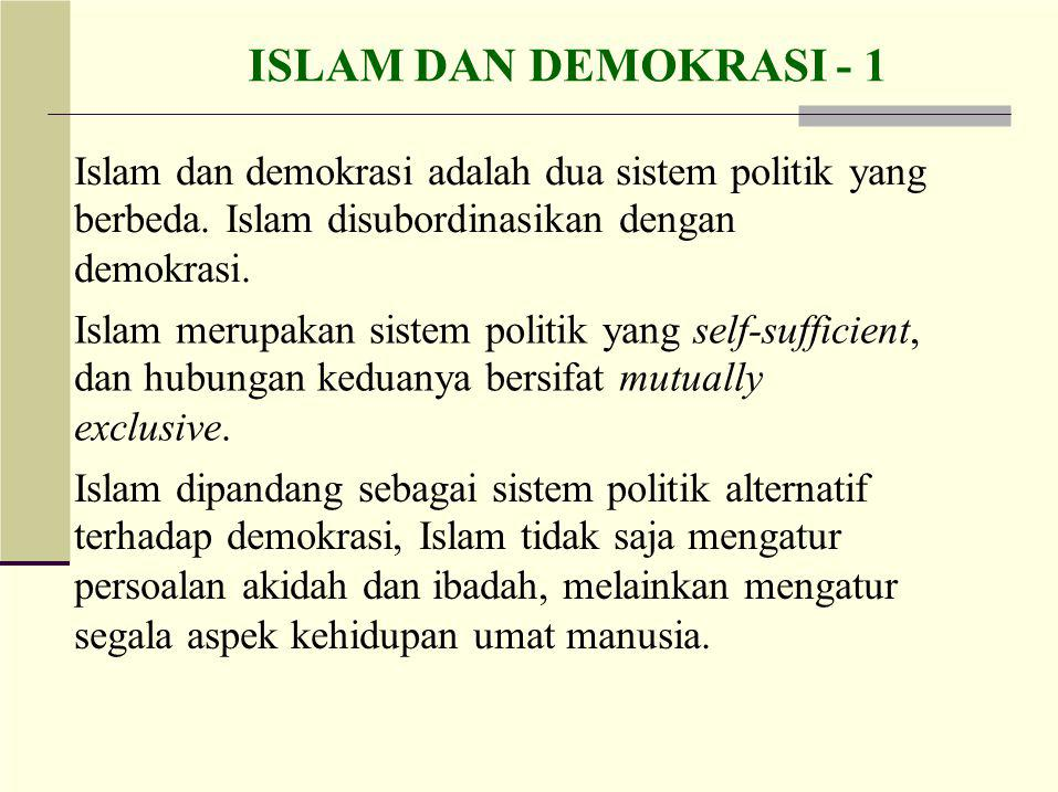 ISLAM DAN DEMOKRASI - 1 Islam dan demokrasi adalah dua sistem politik yang. berbeda. Islam disubordinasikan dengan.