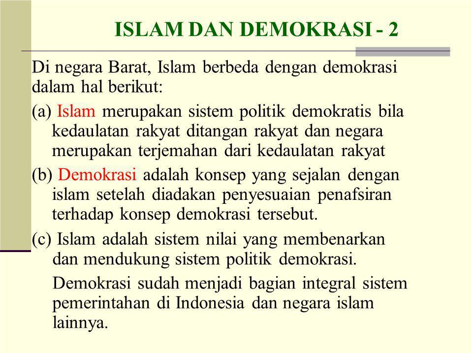 ISLAM DAN DEMOKRASI - 2 Di negara Barat, Islam berbeda dengan demokrasi. dalam hal berikut: (a) Islam merupakan sistem politik demokratis bila.