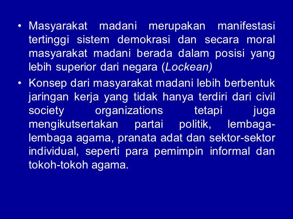 Masyarakat madani merupakan manifestasi tertinggi sistem demokrasi dan secara moral masyarakat madani berada dalam posisi yang lebih superior dari negara (Lockean)
