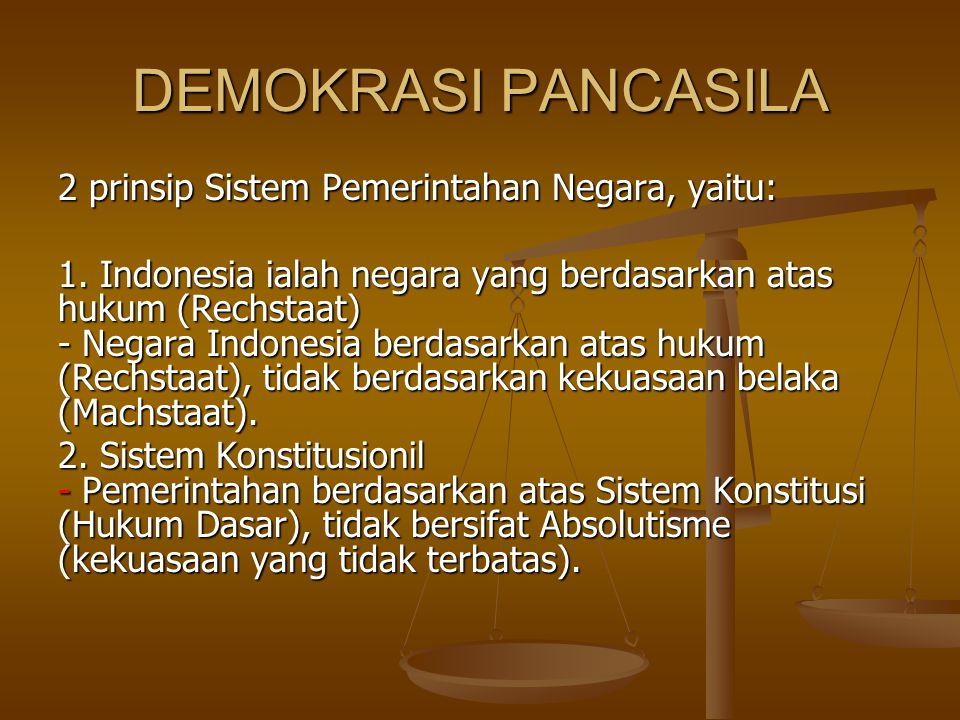DEMOKRASI PANCASILA 2 prinsip Sistem Pemerintahan Negara, yaitu: