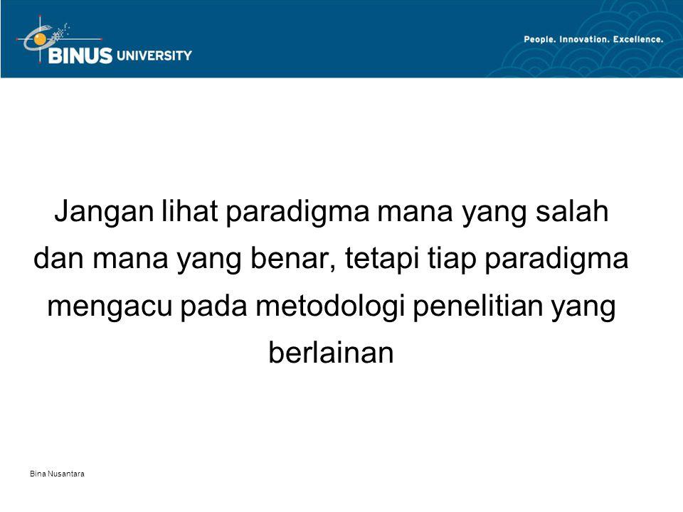 Jangan lihat paradigma mana yang salah dan mana yang benar, tetapi tiap paradigma mengacu pada metodologi penelitian yang berlainan