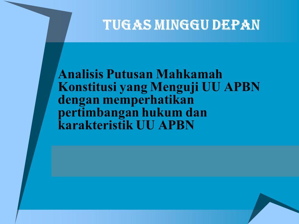 Tugas Minggu Depan Analisis Putusan Mahkamah Konstitusi yang Menguji UU APBN dengan memperhatikan pertimbangan hukum dan karakteristik UU APBN.
