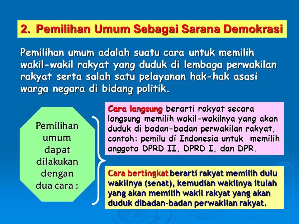 Pemilihan umum dapat dilakukan dengan dua cara :