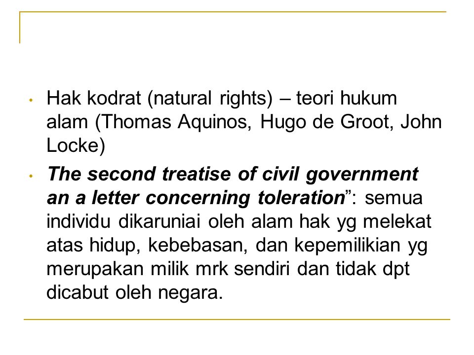 Hak kodrat (natural rights) – teori hukum alam (Thomas Aquinos, Hugo de Groot, John Locke)