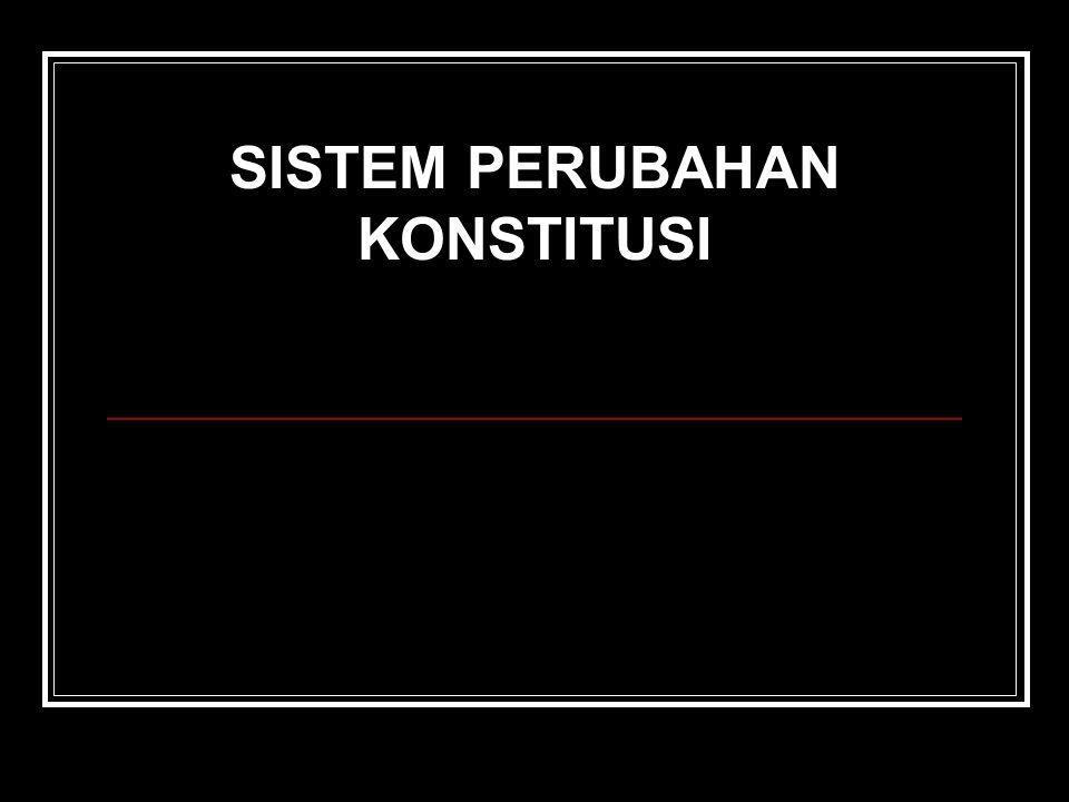 SISTEM PERUBAHAN KONSTITUSI