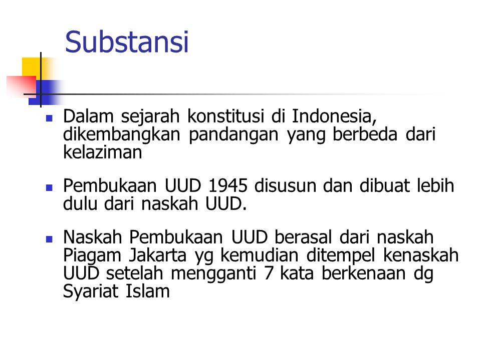 Substansi Dalam sejarah konstitusi di Indonesia, dikembangkan pandangan yang berbeda dari kelaziman.