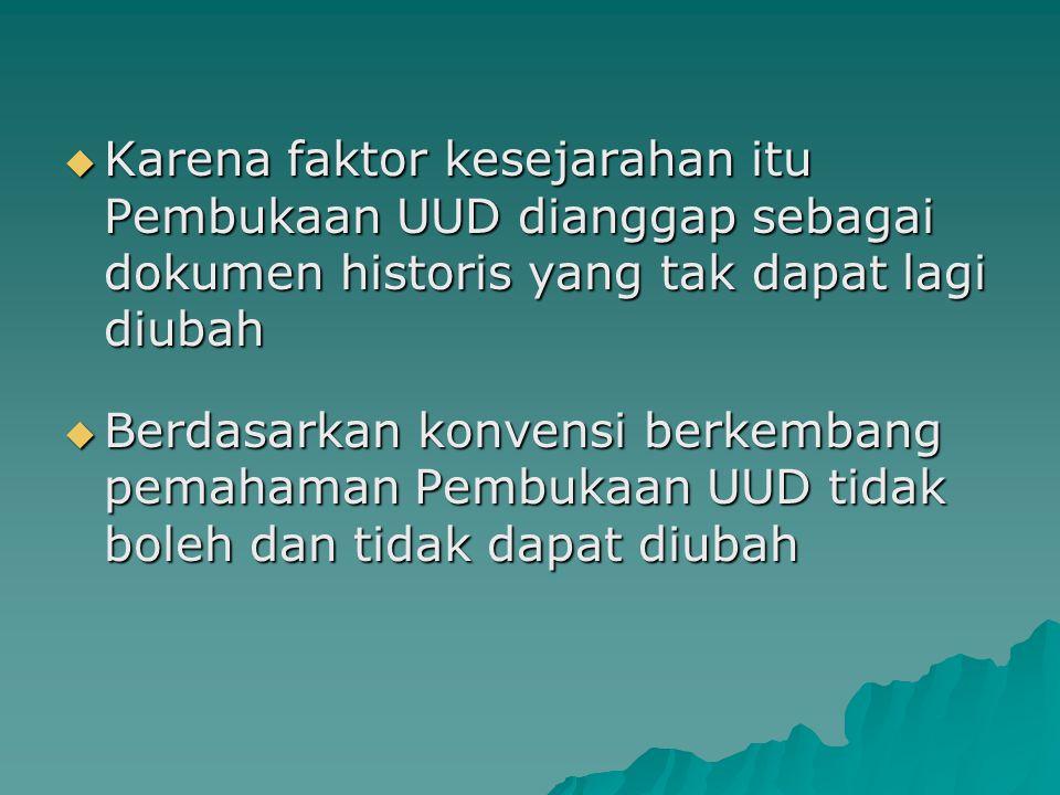 Karena faktor kesejarahan itu Pembukaan UUD dianggap sebagai dokumen historis yang tak dapat lagi diubah