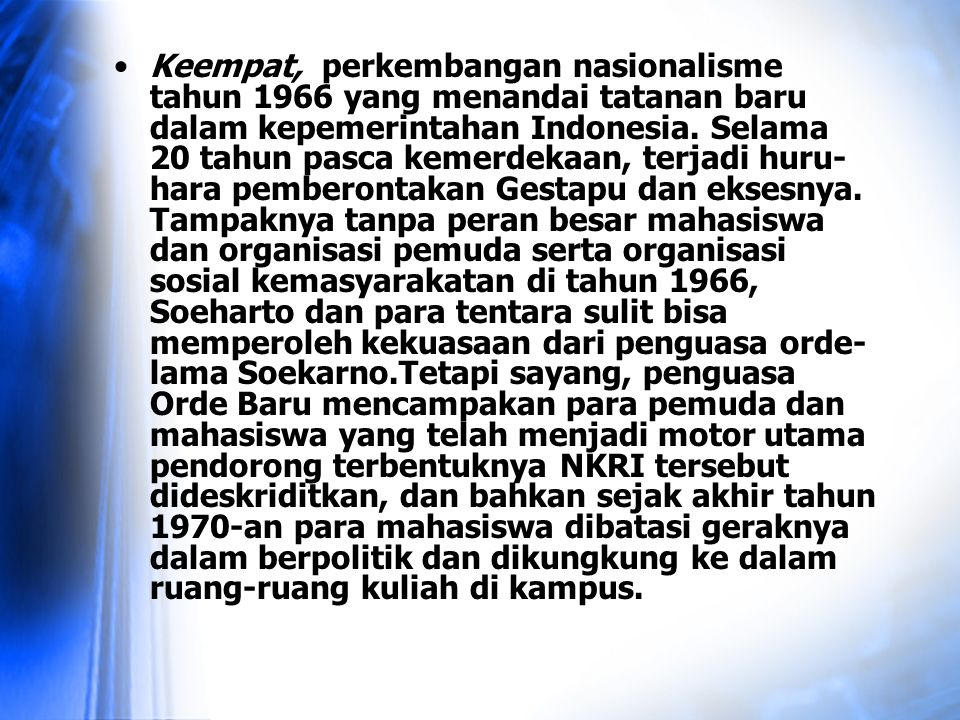 Keempat, perkembangan nasionalisme tahun 1966 yang menandai tatanan baru dalam kepemerintahan Indonesia.
