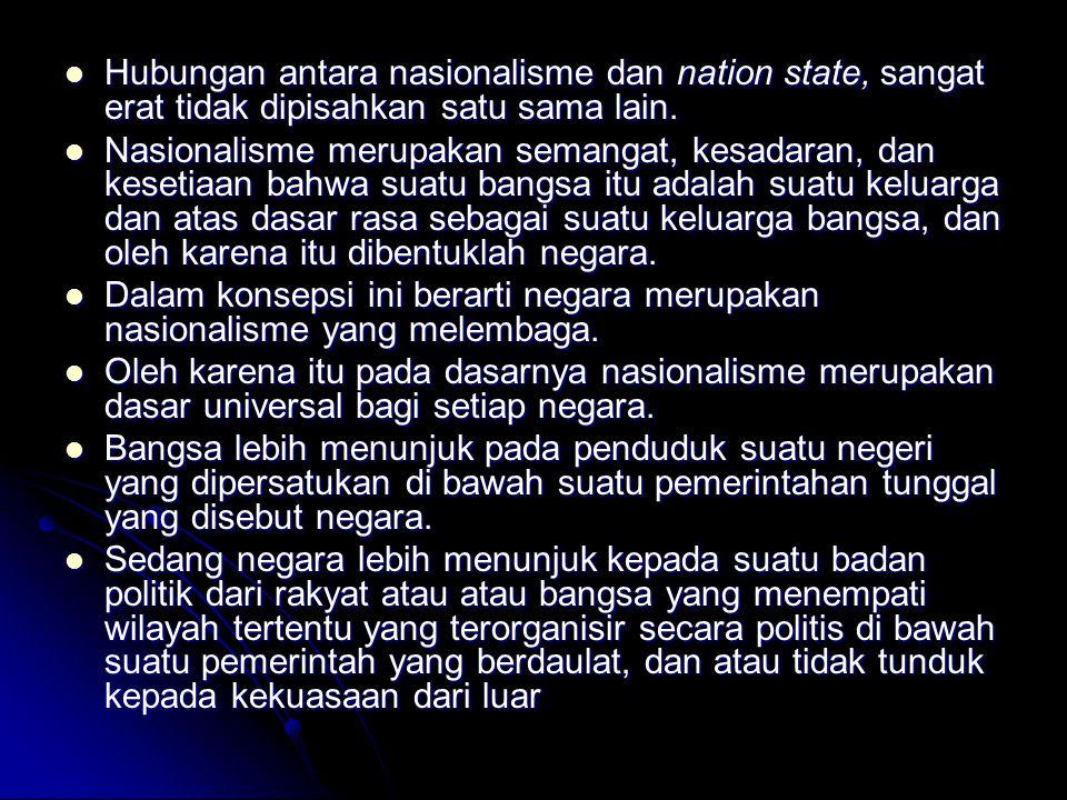 Hubungan antara nasionalisme dan nation state, sangat erat tidak dipisahkan satu sama lain.