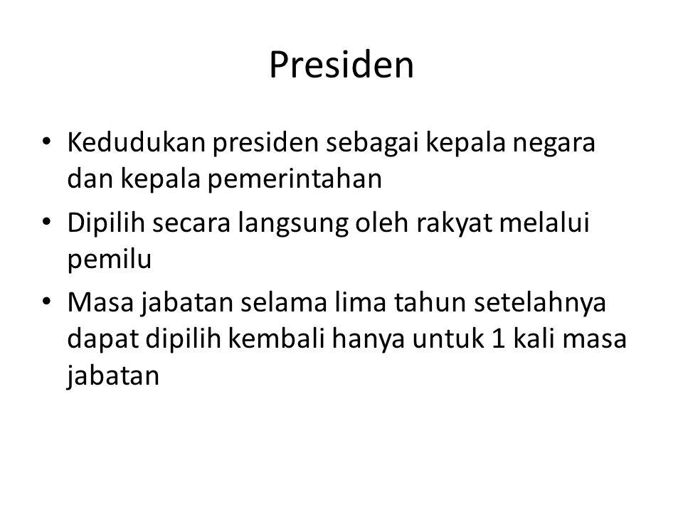 Presiden Kedudukan presiden sebagai kepala negara dan kepala pemerintahan. Dipilih secara langsung oleh rakyat melalui pemilu.