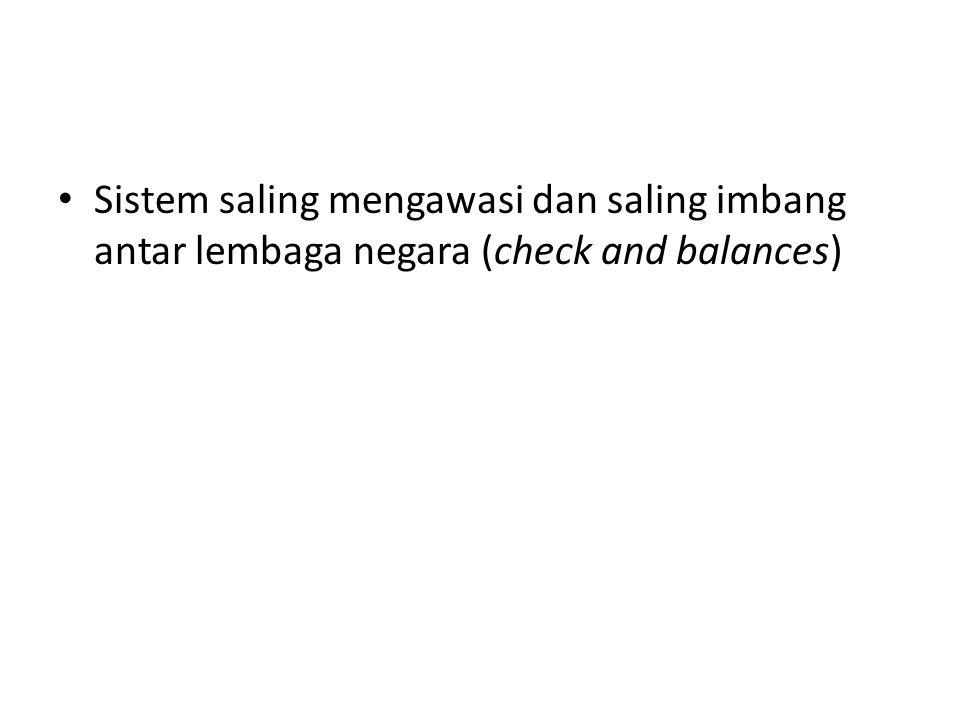 Sistem saling mengawasi dan saling imbang antar lembaga negara (check and balances)