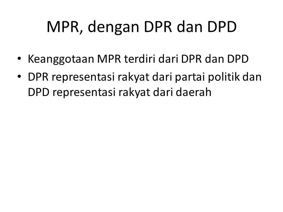 MPR, dengan DPR dan DPD Keanggotaan MPR terdiri dari DPR dan DPD