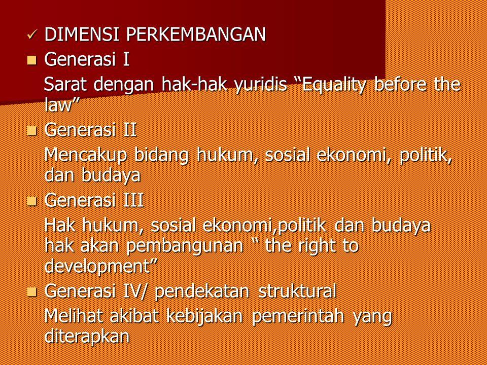 DIMENSI PERKEMBANGAN Generasi I. Sarat dengan hak-hak yuridis Equality before the law Generasi II.