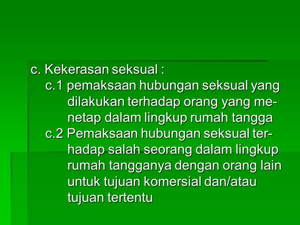 c. Kekerasan seksual : c.1 pemaksaan hubungan seksual yang. dilakukan terhadap orang yang me- netap dalam lingkup rumah tangga.