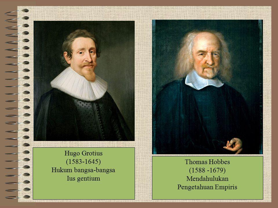Hugo Grotius (1583-1645) Hukum bangsa-bangsa. Ius gentium. Thomas Hobbes. (1588 -1679) Mendahulukan.