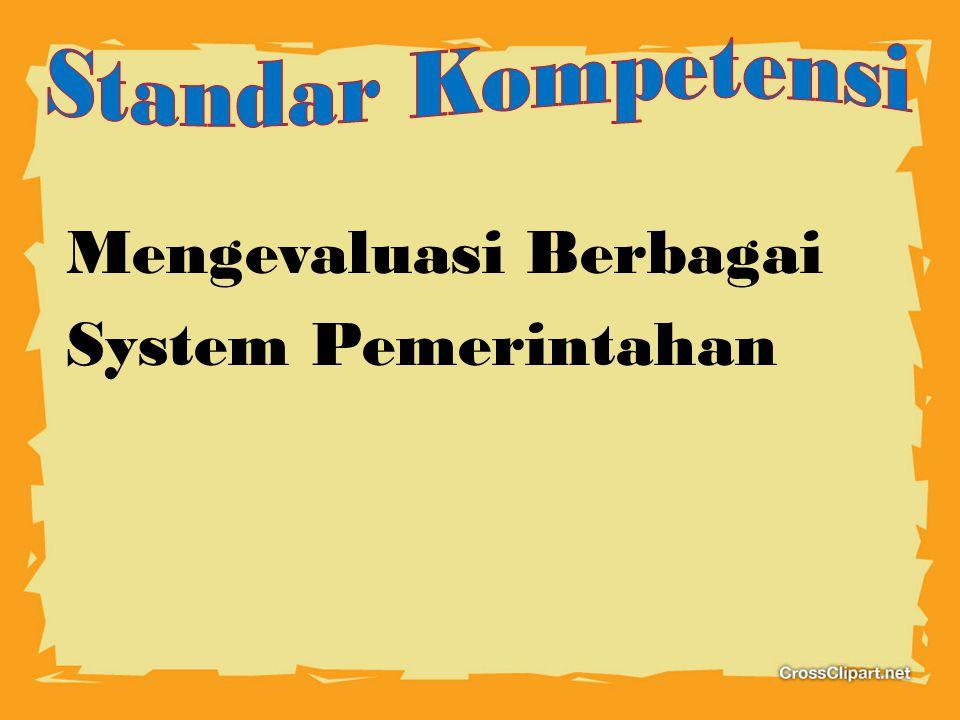 Standar Kompetensi Mengevaluasi Berbagai System Pemerintahan