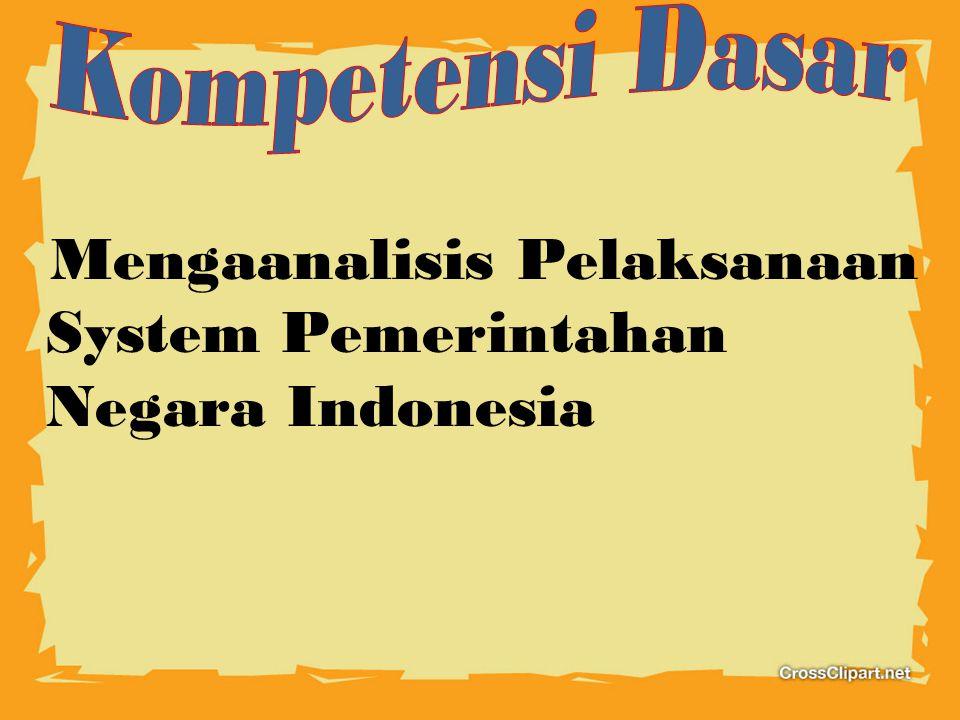 Kompetensi Dasar Mengaanalisis Pelaksanaan System Pemerintahan Negara Indonesia