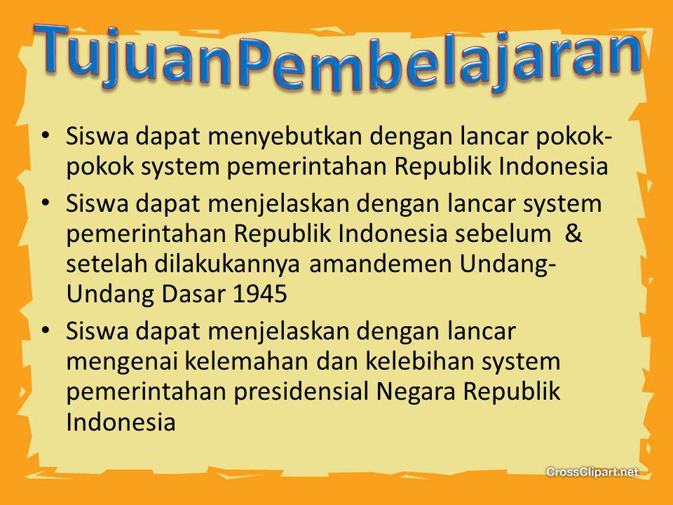 TujuanPembelajaran Siswa dapat menyebutkan dengan lancar pokok-pokok system pemerintahan Republik Indonesia.