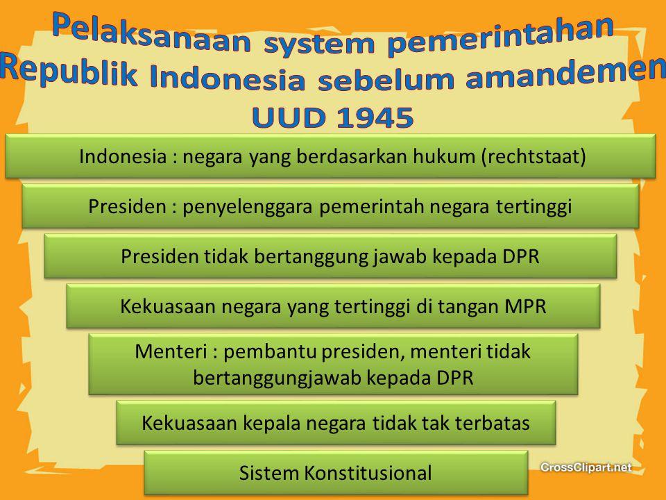Pelaksanaan system pemerintahan Republik Indonesia sebelum amandemen UUD 1945