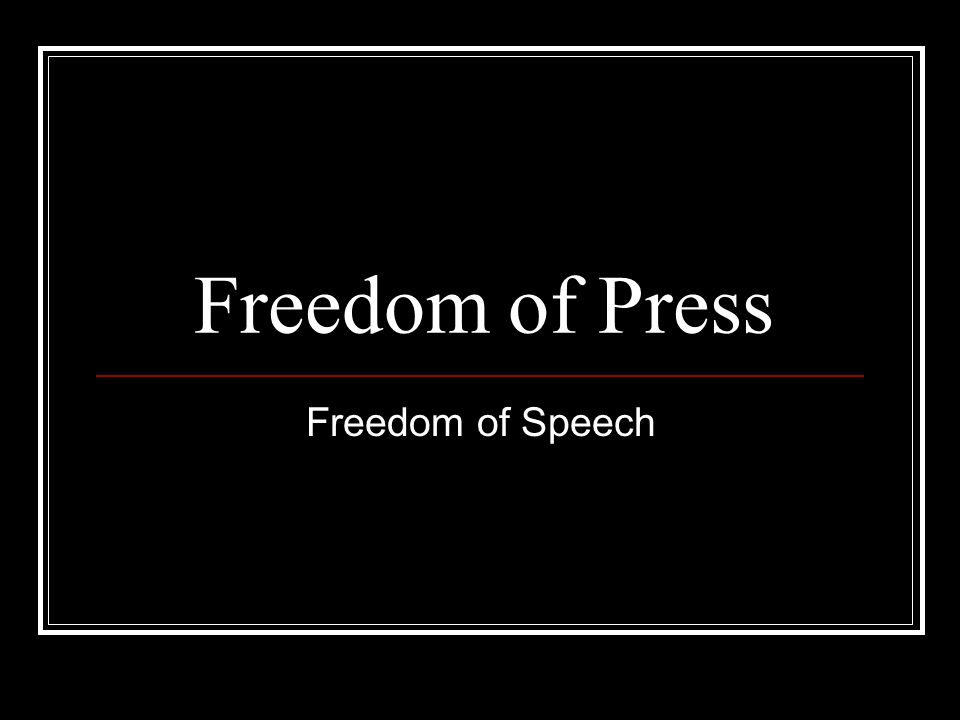 Freedom of Press Freedom of Speech