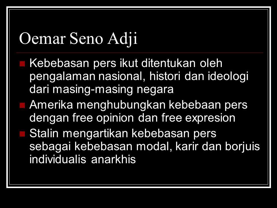 Oemar Seno Adji Kebebasan pers ikut ditentukan oleh pengalaman nasional, histori dan ideologi dari masing-masing negara.
