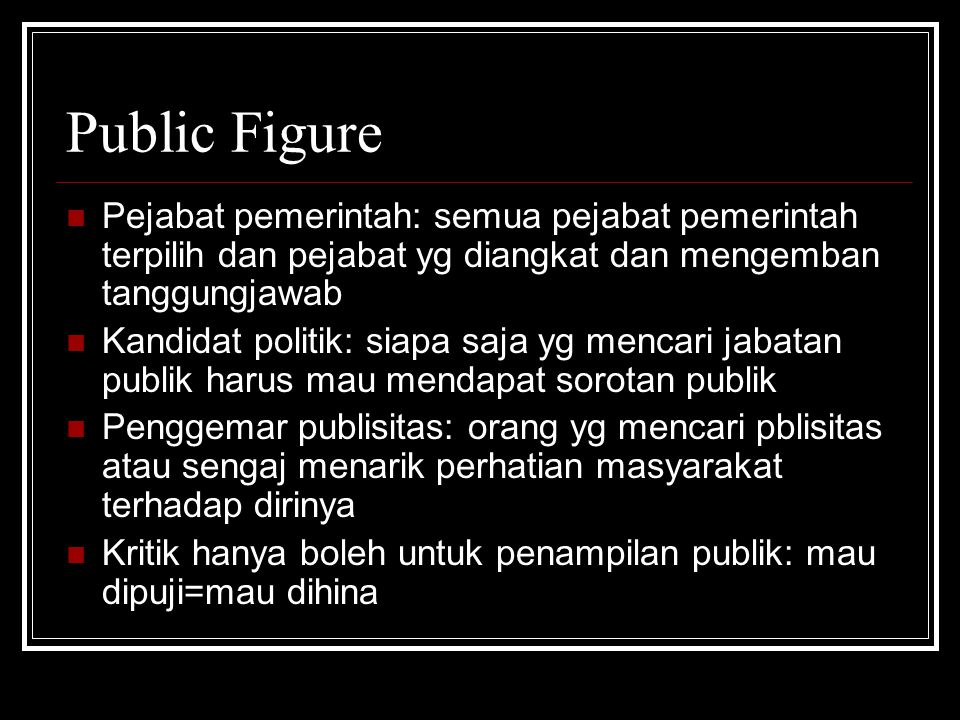 Public Figure Pejabat pemerintah: semua pejabat pemerintah terpilih dan pejabat yg diangkat dan mengemban tanggungjawab.