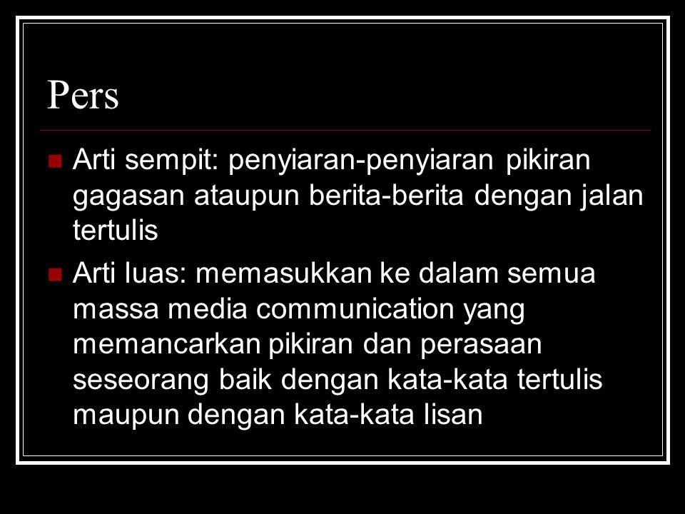 Pers Arti sempit: penyiaran-penyiaran pikiran gagasan ataupun berita-berita dengan jalan tertulis.