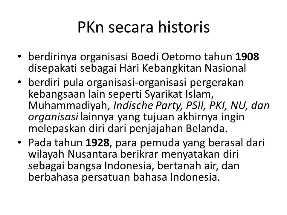 PKn secara historis berdirinya organisasi Boedi Oetomo tahun 1908 disepakati sebagai Hari Kebangkitan Nasional.