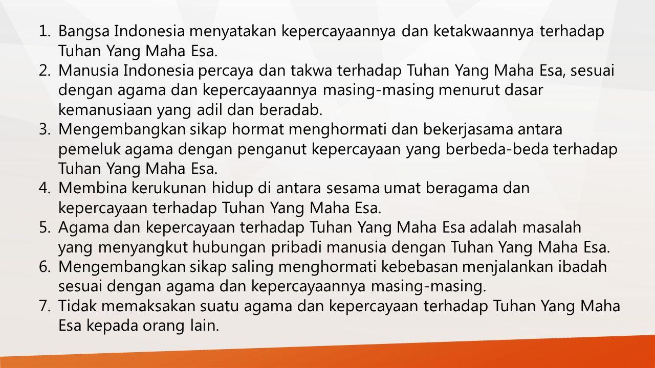 1. Bangsa Indonesia menyatakan kepercayaannya dan ketakwaannya terhadap Tuhan Yang Maha Esa.
