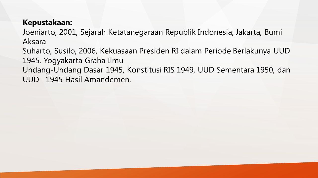 Kepustakaan: Joeniarto, 2001, Sejarah Ketatanegaraan Republik Indonesia, Jakarta, Bumi Aksara.