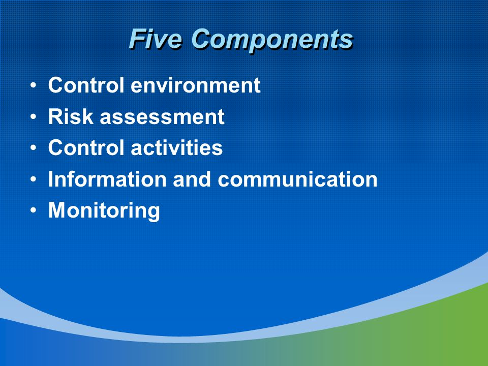 Five Components Control environment Risk assessment Control activities