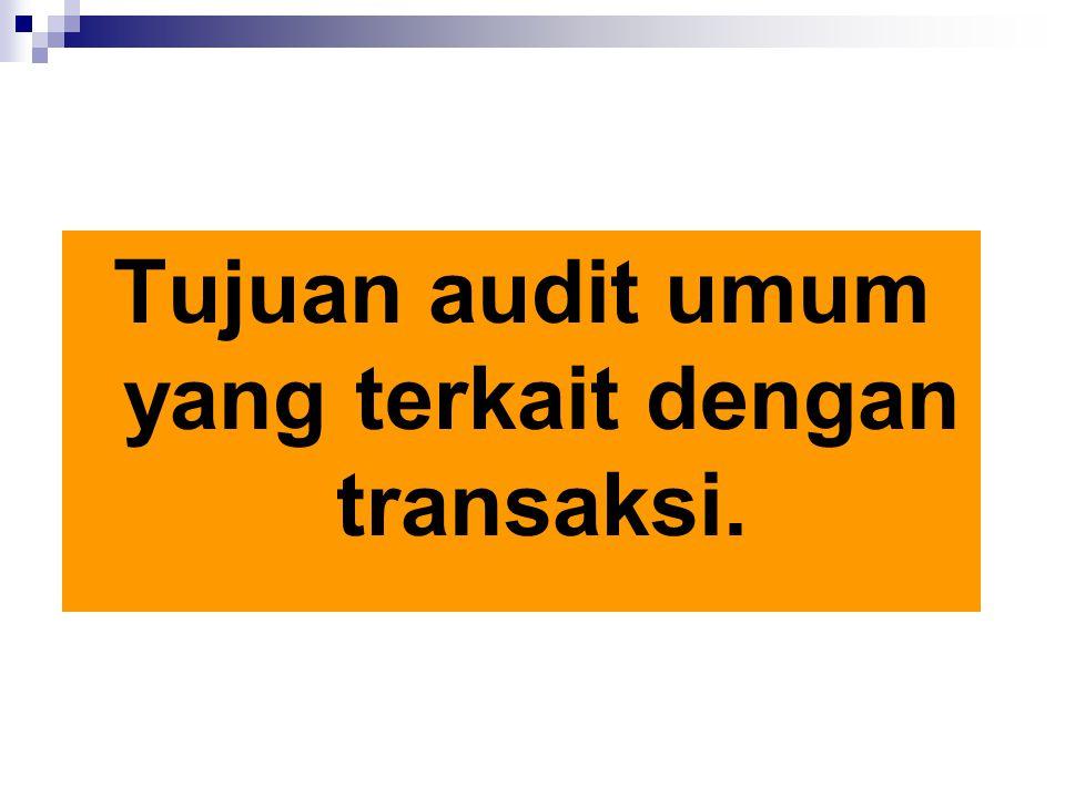 Tujuan audit umum yang terkait dengan transaksi.