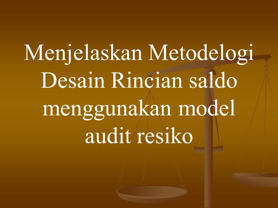 Menjelaskan Metodelogi Desain Rincian saldo menggunakan model audit resiko