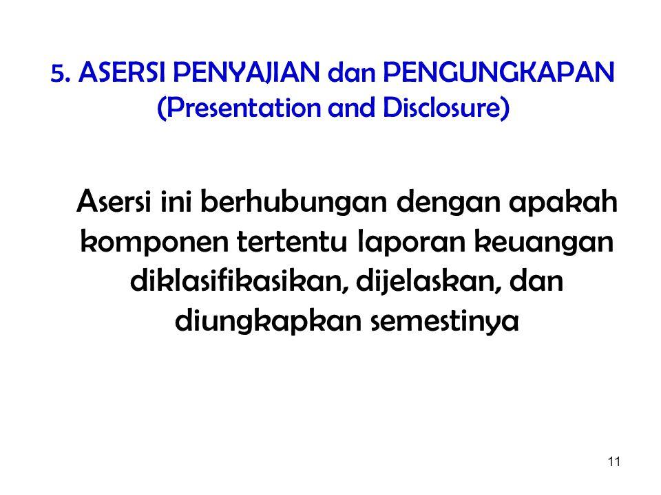 5. ASERSI PENYAJIAN dan PENGUNGKAPAN (Presentation and Disclosure)