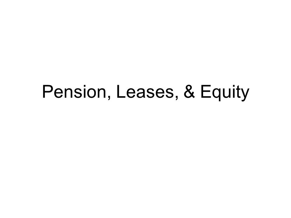 Pension, Leases, & Equity